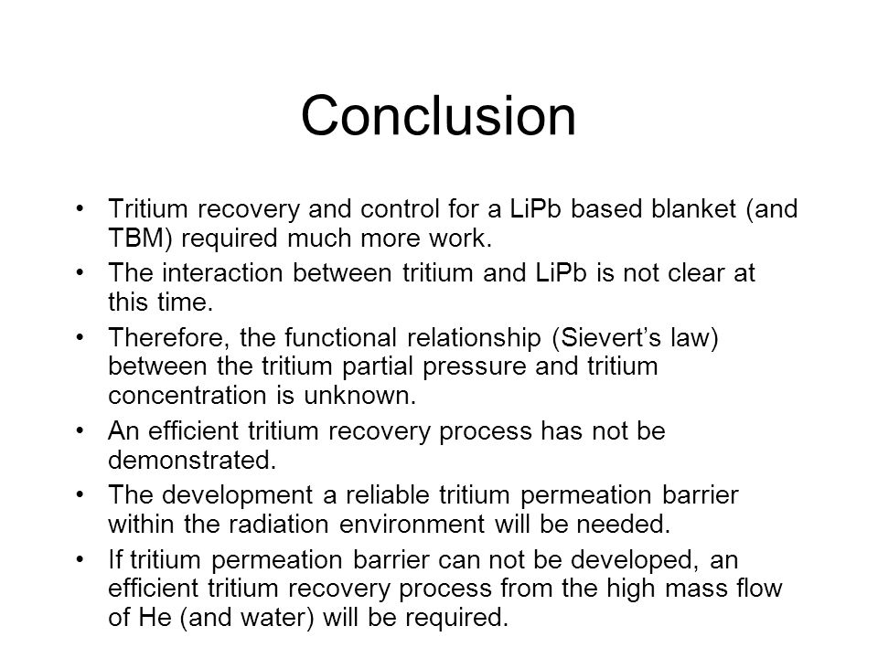 Conclusion Tritium recovery and control for a LiPb based blanket (and TBM) required much more work. The interaction between tritium and LiPb is not cl