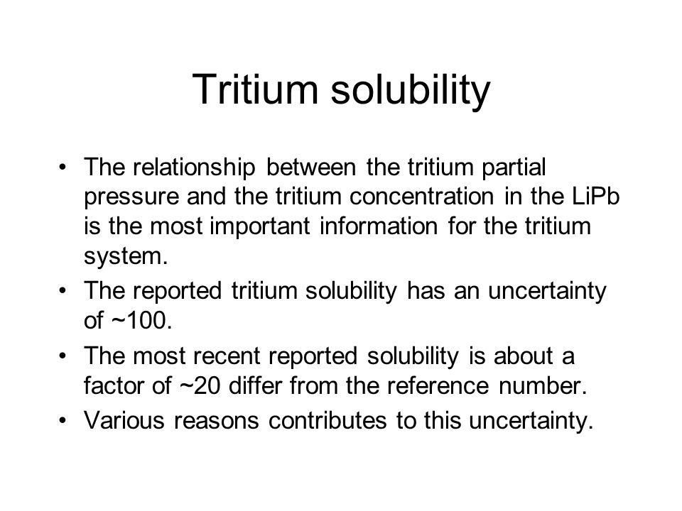 Tritium solubility The relationship between the tritium partial pressure and the tritium concentration in the LiPb is the most important information f
