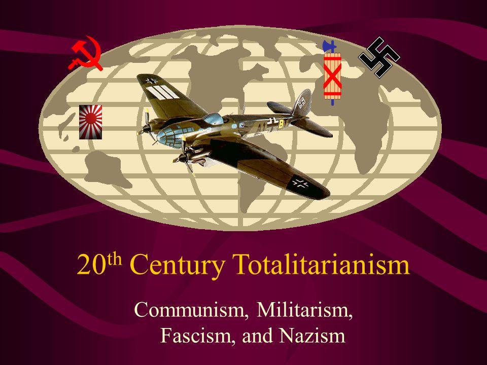 20 th Century Totalitarianism Communism, Militarism, Fascism, and Nazism