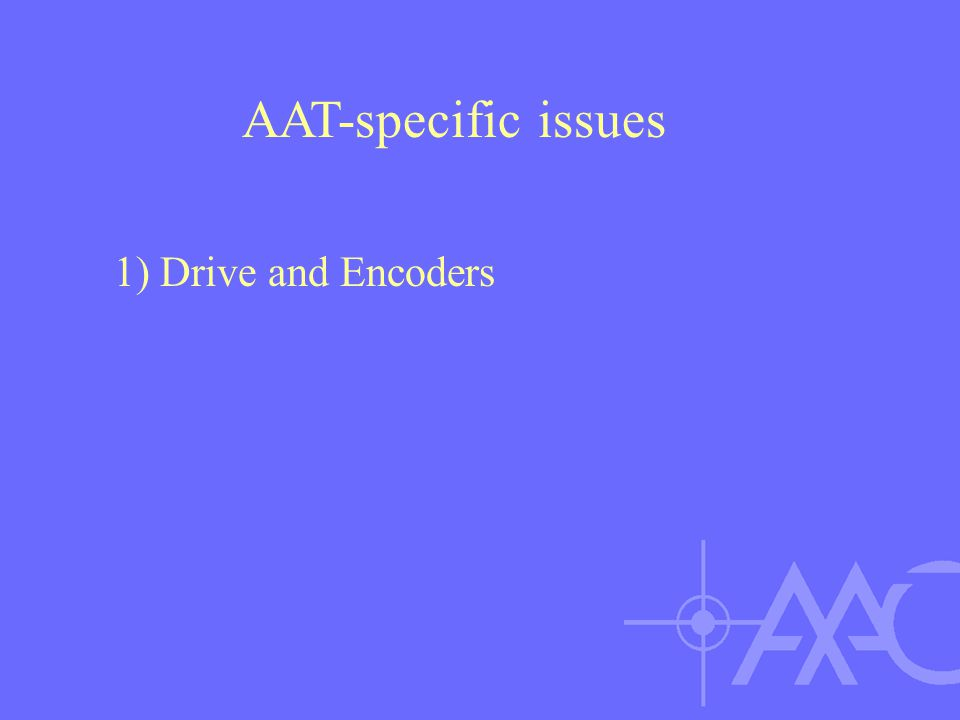 1) Drive and Encoders AAT-specific issues