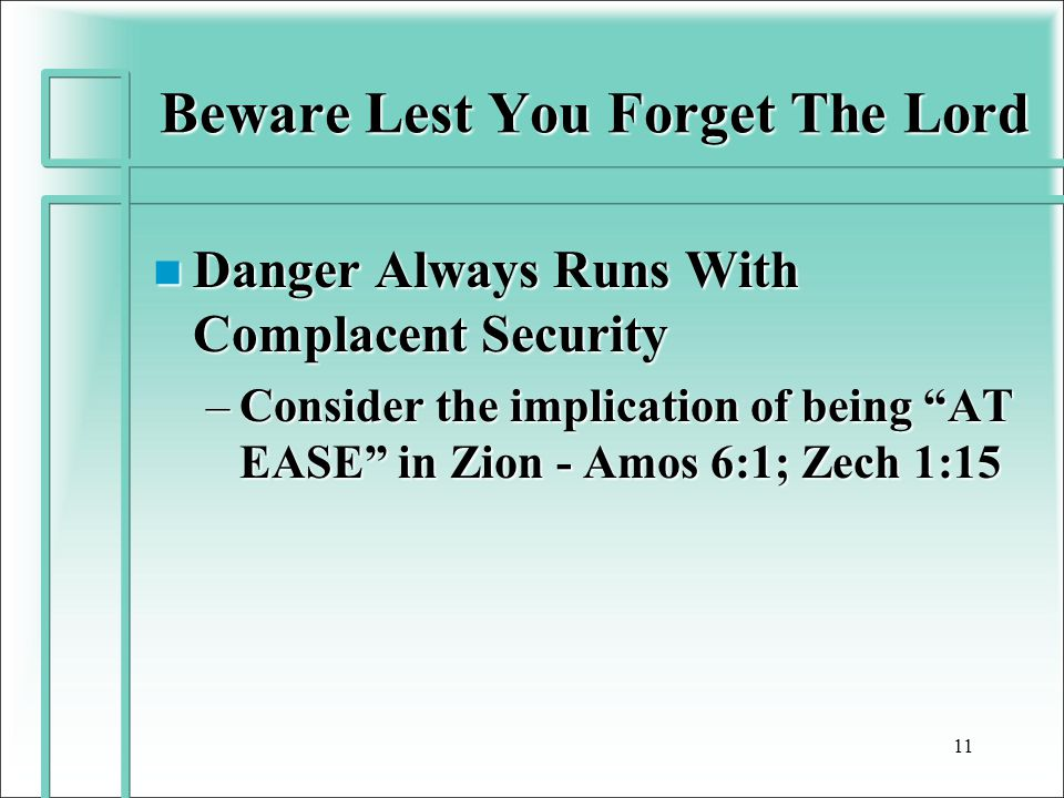 "Beware Lest You Forget The Lord n Danger Always Runs With Complacent Security –Consider the implication of being ""AT EASE"" in Zion - Amos 6:1; Zech 1:"