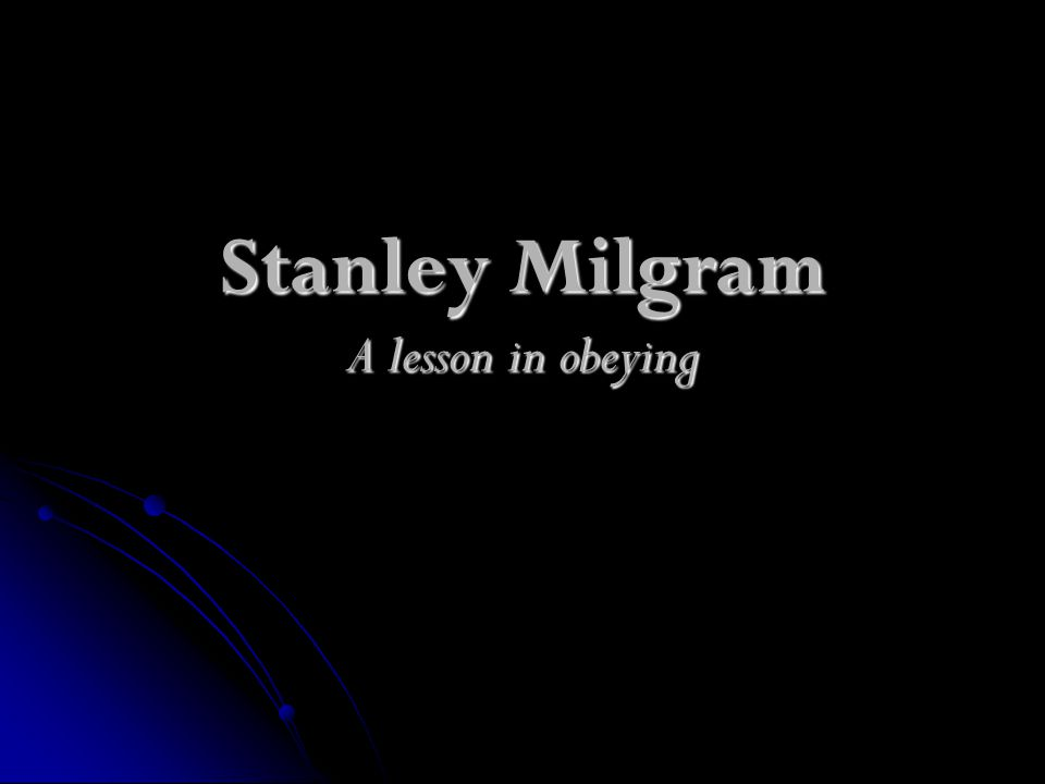 Stanley Milgram A lesson in obeying