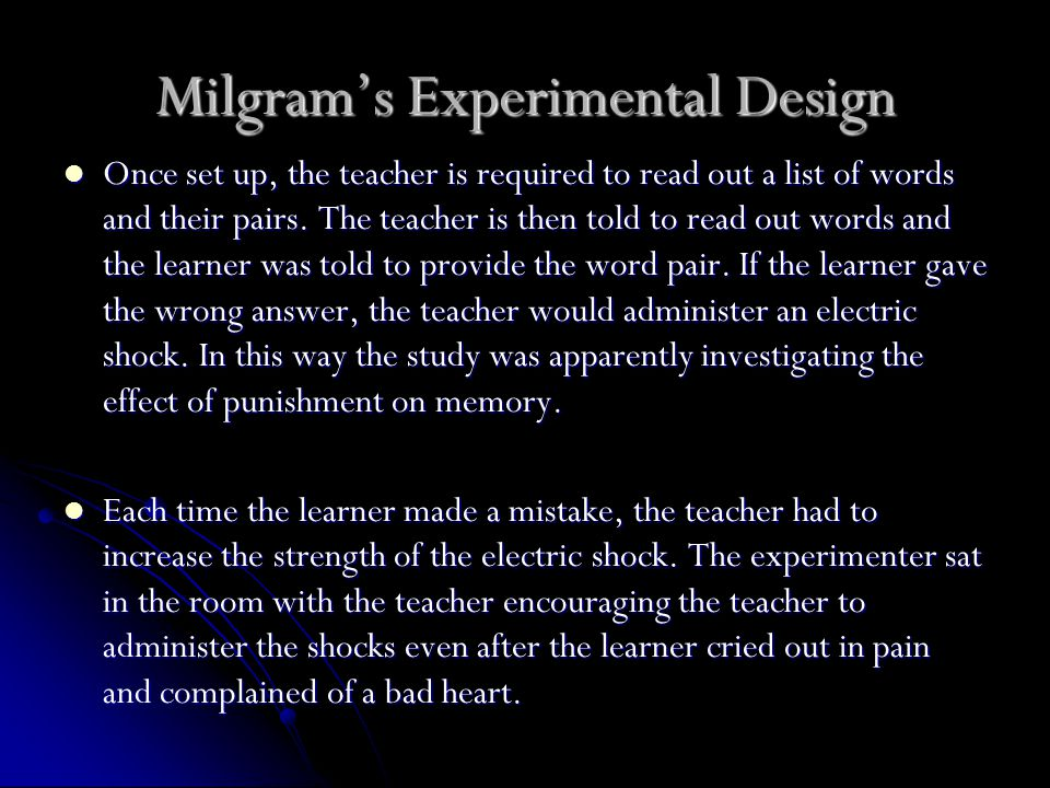 Milgram's Experimental Design Once set up, the teacher is required to read out a list of words and their pairs.