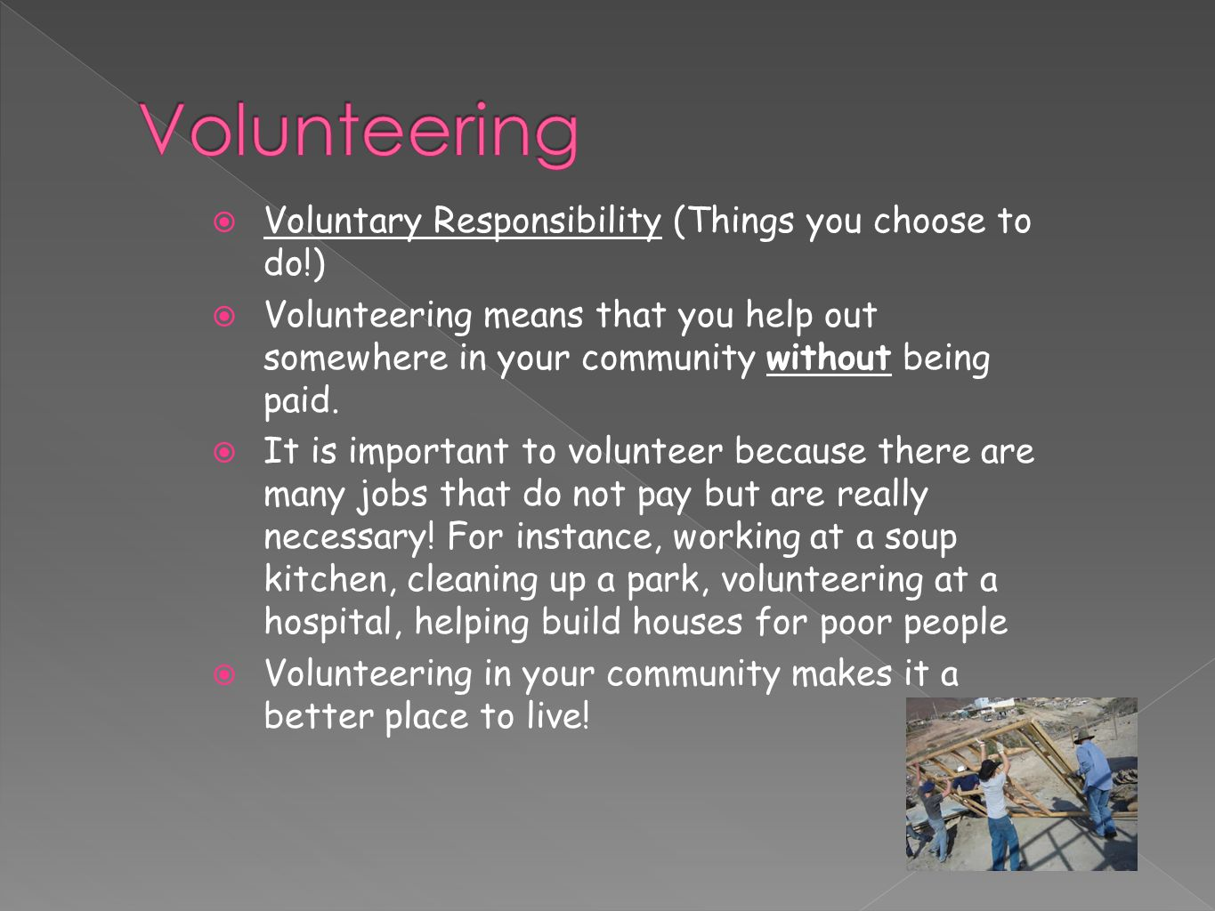  Voluntary Responsibility (Things you choose to do!)  Volunteering means that you help out somewhere in your community without being paid.