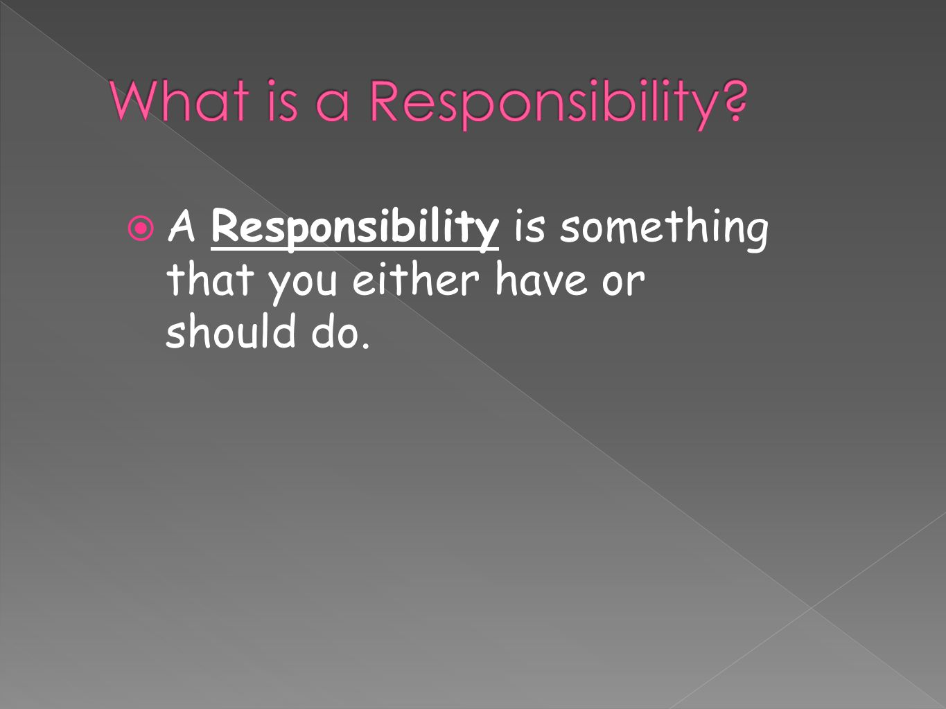  A Responsibility is something that you either have or should do.