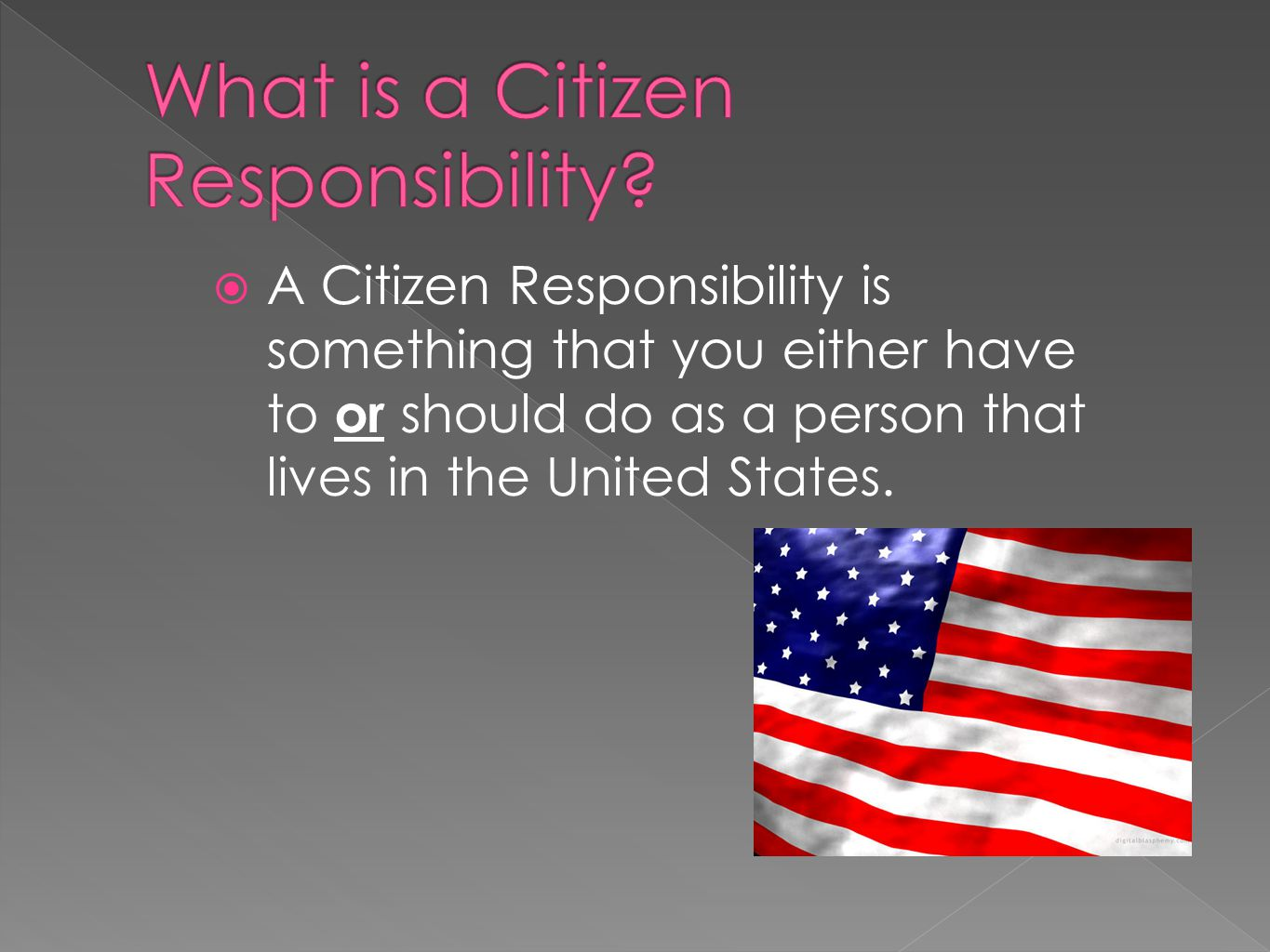  A Citizen Responsibility is something that you either have to or should do as a person that lives in the United States.