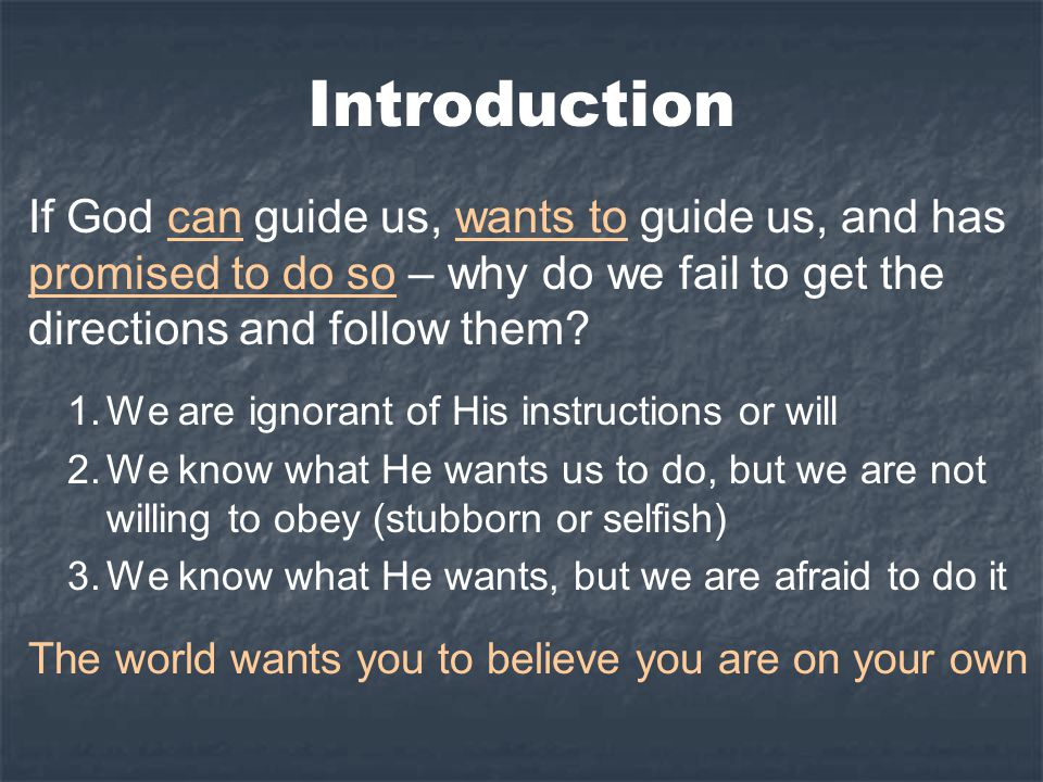 Introduction If God can guide us, wants to guide us, and has promised to do so – why do we fail to get the directions and follow them.