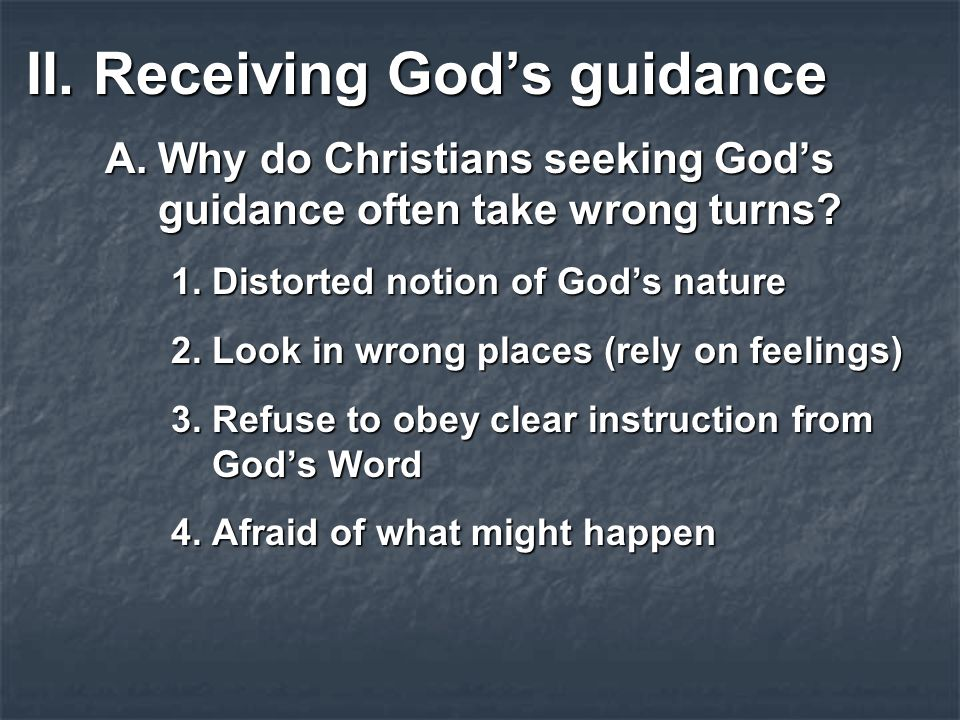 II.Receiving God's guidance A.Why do Christians seeking God's guidance often take wrong turns.