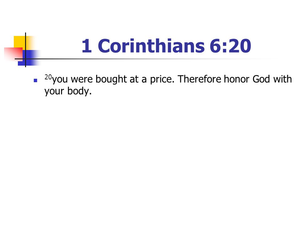 1 Corinthians 6:20 20 you were bought at a price. Therefore honor God with your body.