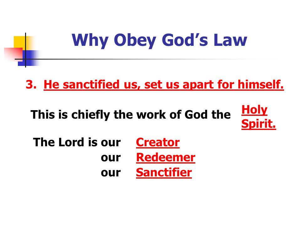 Why Obey God's Law 3. He sanctified us, set us apart for himself.