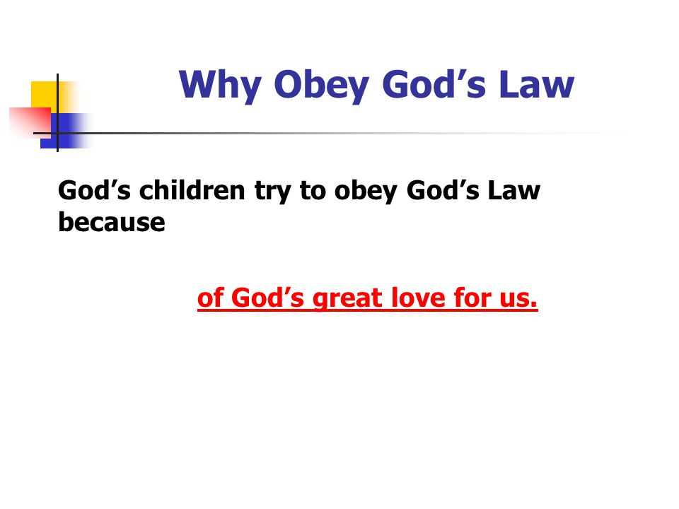 Why Obey God's Law God's children try to obey God's Law because of God's great love for us.