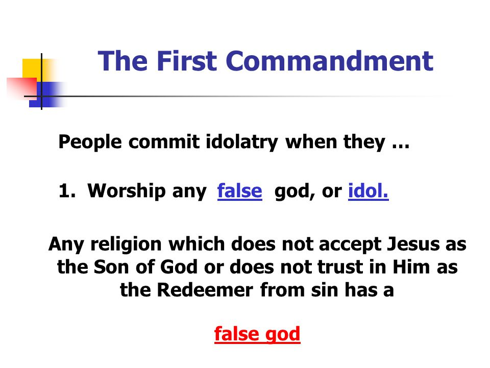 The First Commandment People commit idolatry when they … 1.