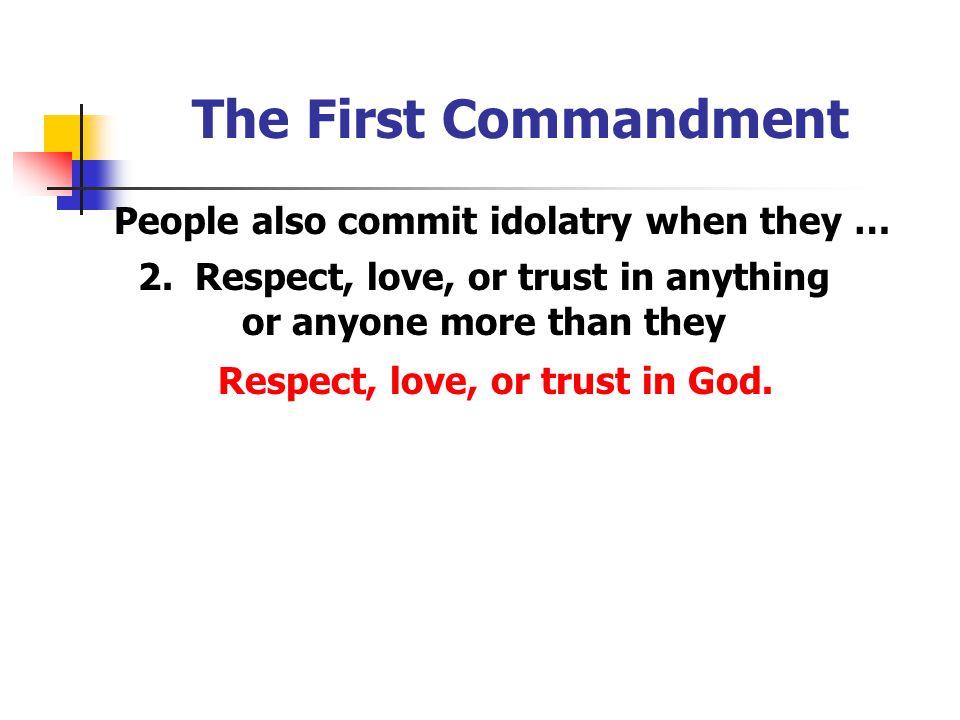 The First Commandment People also commit idolatry when they … 2.