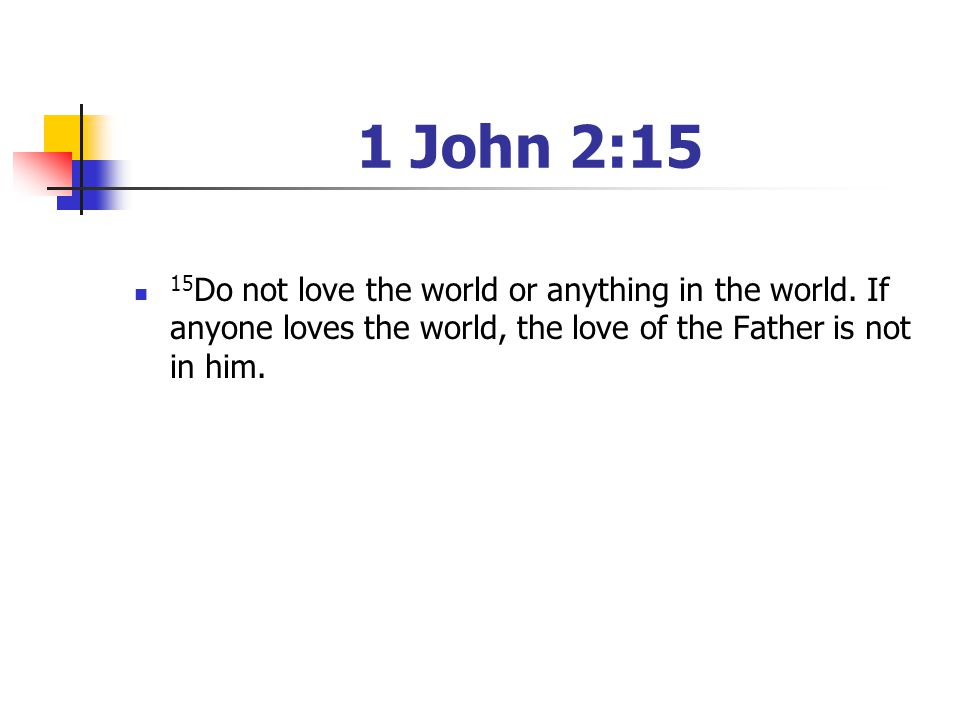 1 John 2:15 15 Do not love the world or anything in the world.