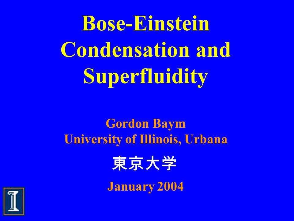 Bose-Einstein Condensation and Superfluidity Gordon Baym University of Illinois, Urbana January 2004 東京大学