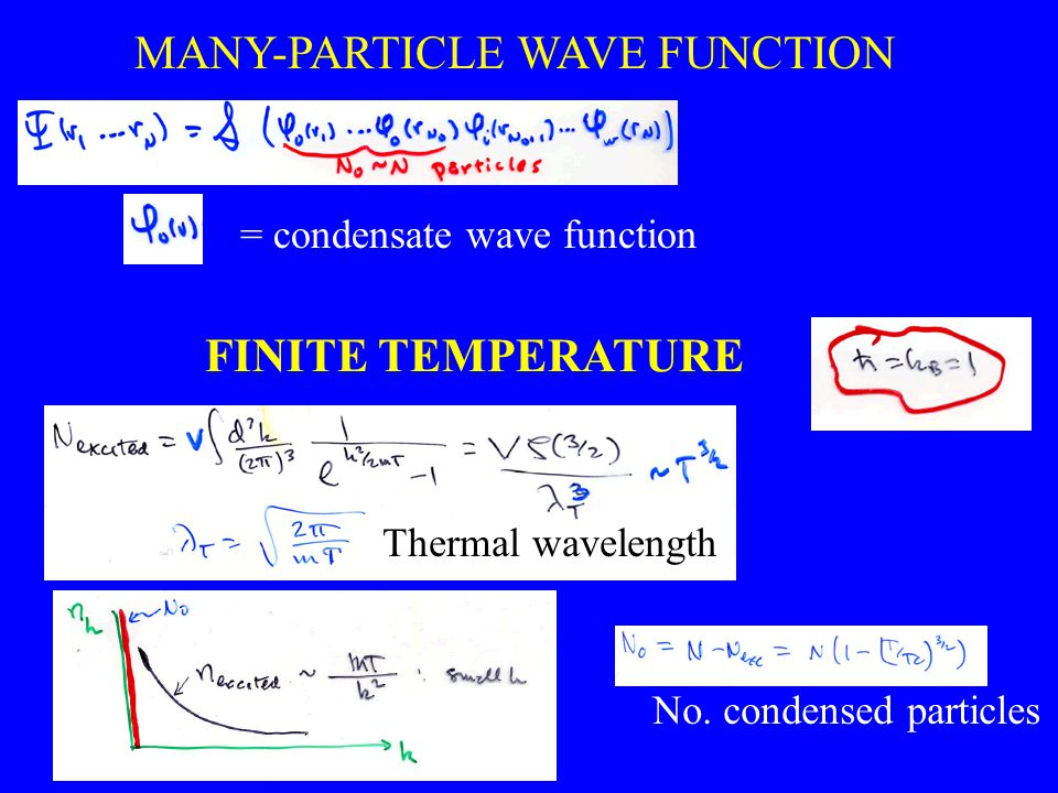 MANY-PARTICLE WAVE FUNCTION = condensate wave function FINITE TEMPERATURE No. condensed particles Thermal wavelength