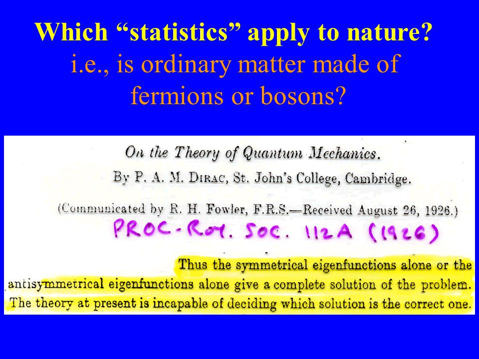 Which statistics apply to nature i.e., is ordinary matter made of fermions or bosons