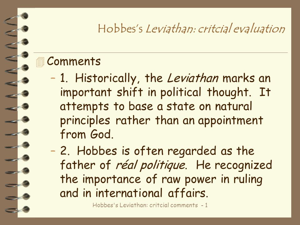 Hobbes's Leviathan: critcial comments - 1 Hobbes's Leviathan: critcial evaluation 4 Comments –1. Historically, the Leviathan marks an important shift