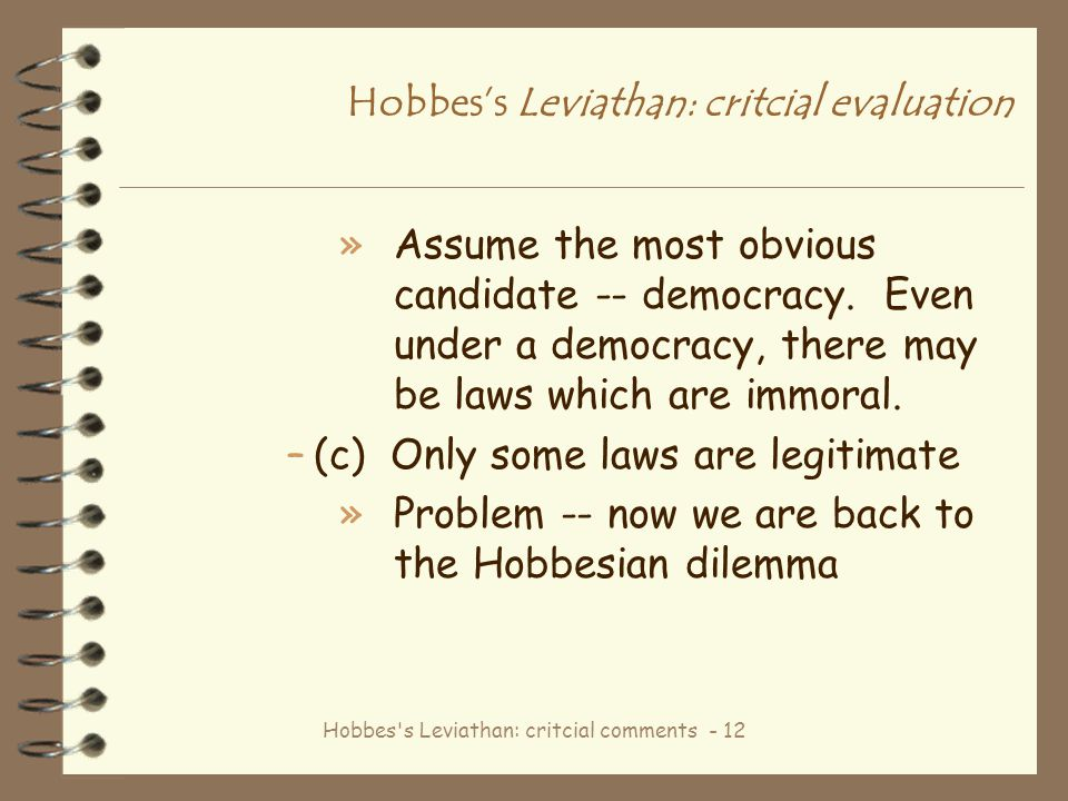 Hobbes's Leviathan: critcial comments - 12 Hobbes's Leviathan: critcial evaluation »Assume the most obvious candidate -- democracy. Even under a democ