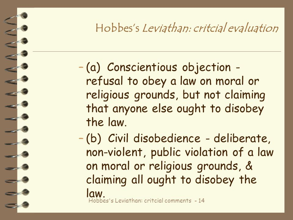 Hobbes's Leviathan: critcial comments - 14 Hobbes's Leviathan: critcial evaluation –(a) Conscientious objection - refusal to obey a law on moral or re
