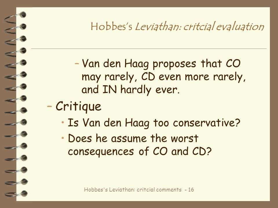 Hobbes s Leviathan: critcial comments - 16 Hobbes's Leviathan: critcial evaluation –Van den Haag proposes that CO may rarely, CD even more rarely, and IN hardly ever.
