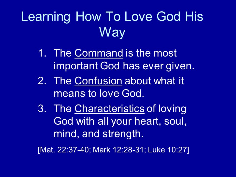 Learning How To Love God His Way 1.The Command is the most important God has ever given.