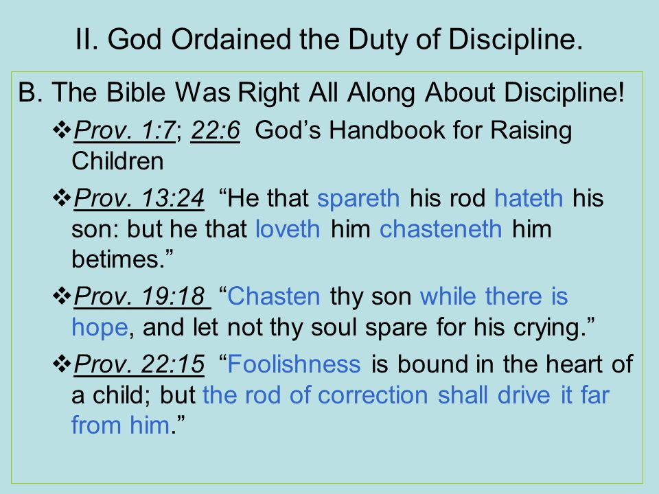 II. God Ordained the Duty of Discipline. B. The Bible Was Right All Along About Discipline.