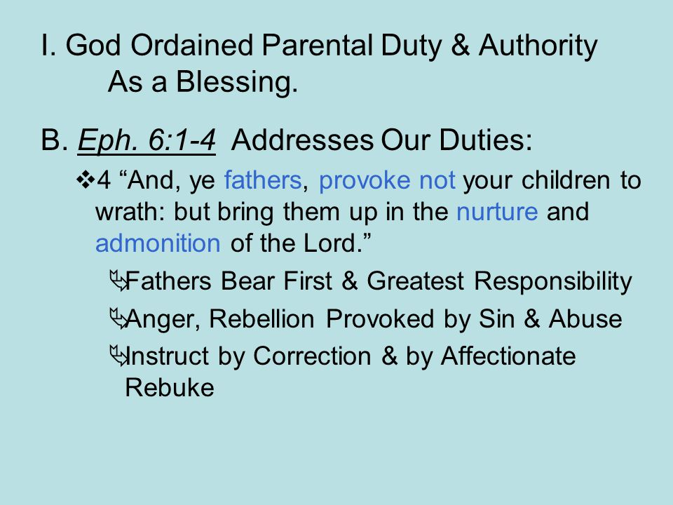 I.God Ordained Parental Duty & Authority As a Blessing.