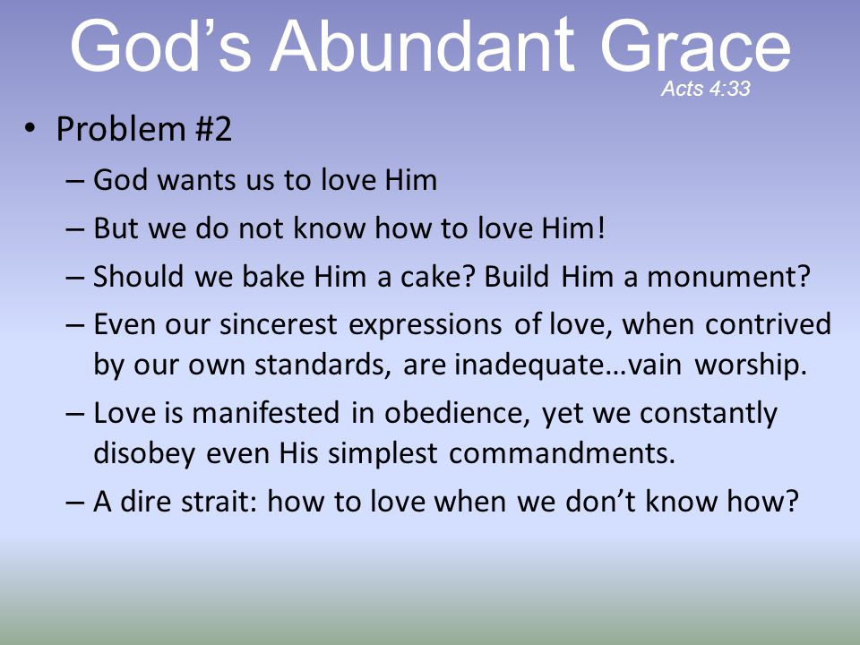 Problem #2 – God wants us to love Him – But we do not know how to love Him.