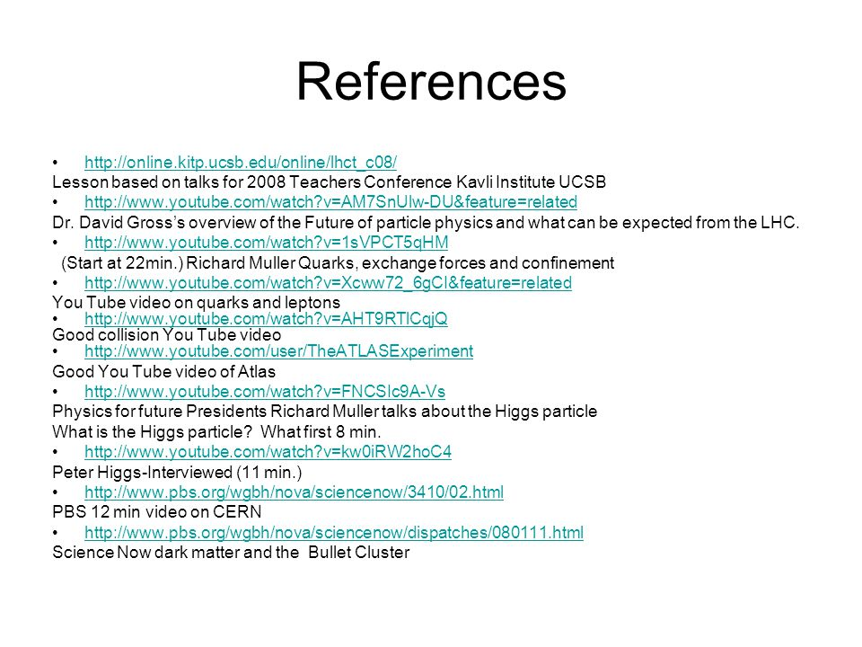 References http://online.kitp.ucsb.edu/online/lhct_c08/ Lesson based on talks for 2008 Teachers Conference Kavli Institute UCSB http://www.youtube.com