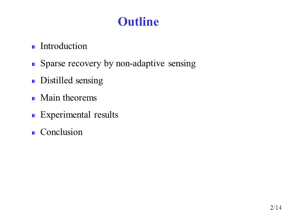 Introduction Sparse recovery by non-adaptive sensing Distilled sensing Main theorems Experimental results Conclusion Outline 2/14