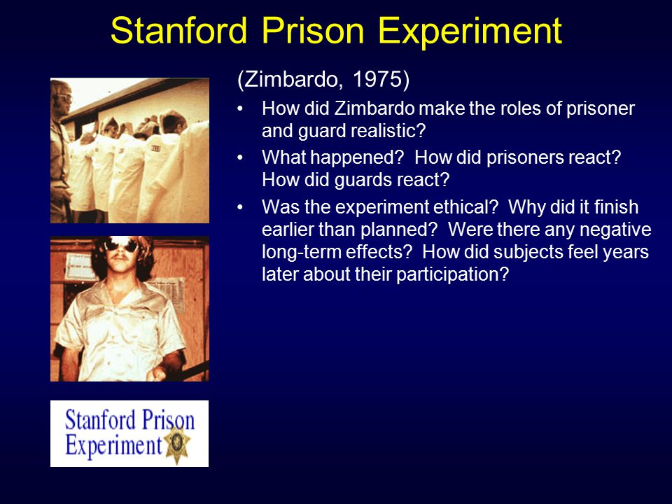 Stanford Prison Experiment (Zimbardo, 1975) How did Zimbardo make the roles of prisoner and guard realistic? What happened? How did prisoners react? H