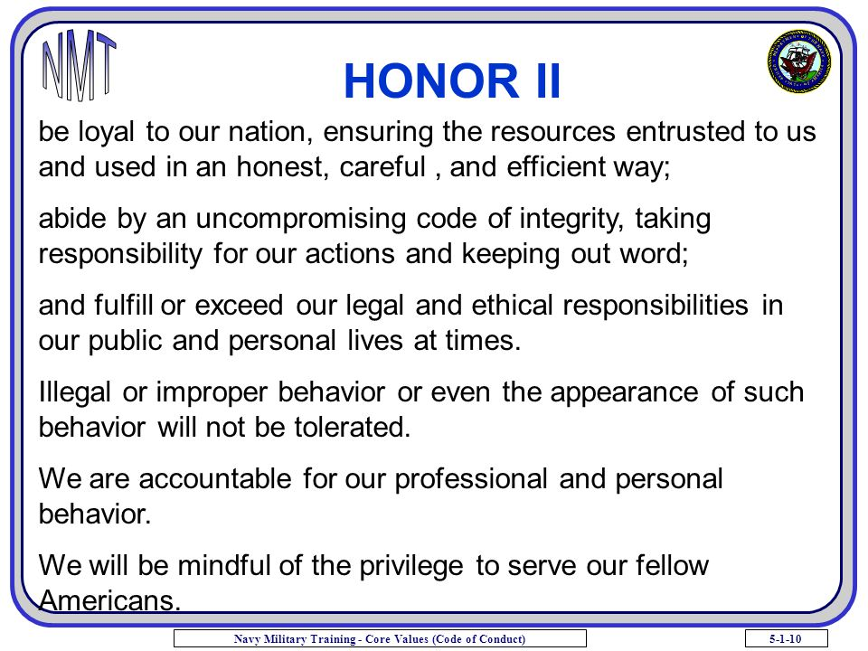 5-1-10Navy Military Training - Core Values (Code of Conduct) HONOR II be loyal to our nation, ensuring the resources entrusted to us and used in an ho