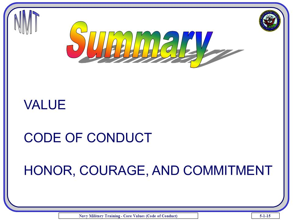 5-1-15Navy Military Training - Core Values (Code of Conduct) VALUE CODE OF CONDUCT HONOR, COURAGE, AND COMMITMENT