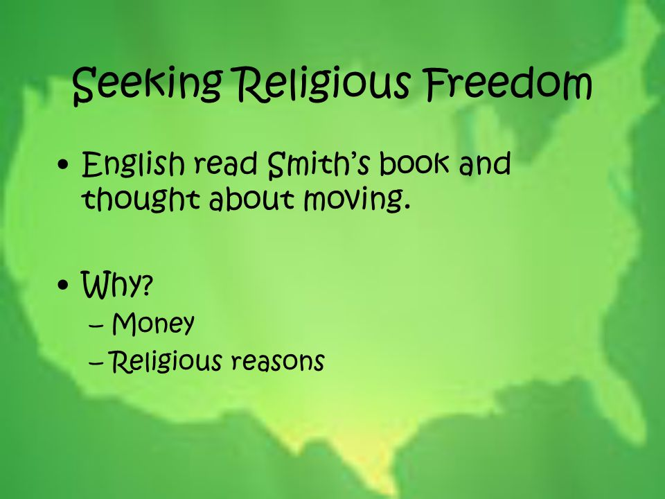 Seeking Religious Freedom English read Smith's book and thought about moving. Why? –Money –Religious reasons