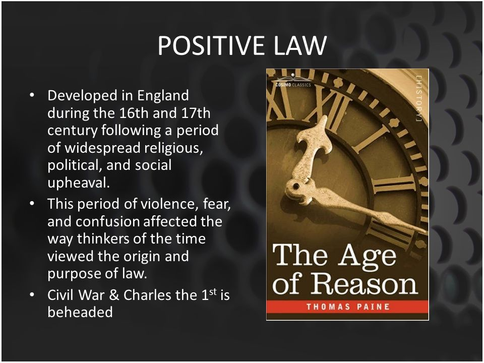 POSITIVE LAW Developed in England during the 16th and 17th century following a period of widespread religious, political, and social upheaval. This pe