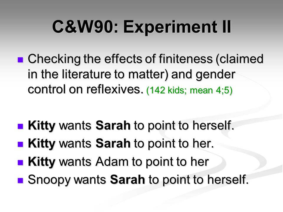 C&W90: Experiment II Checking the effects of finiteness (claimed in the literature to matter) and gender control on reflexives.