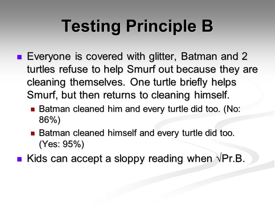 Testing Principle B Everyone is covered with glitter, Batman and 2 turtles refuse to help Smurf out because they are cleaning themselves.