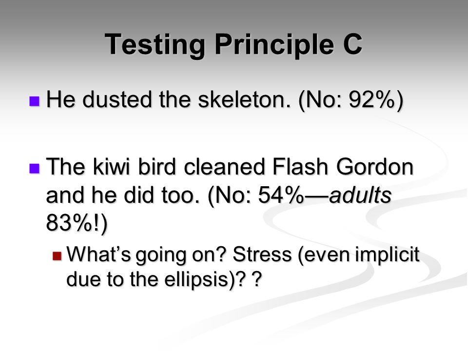Testing Principle C He dusted the skeleton. (No: 92%) He dusted the skeleton.