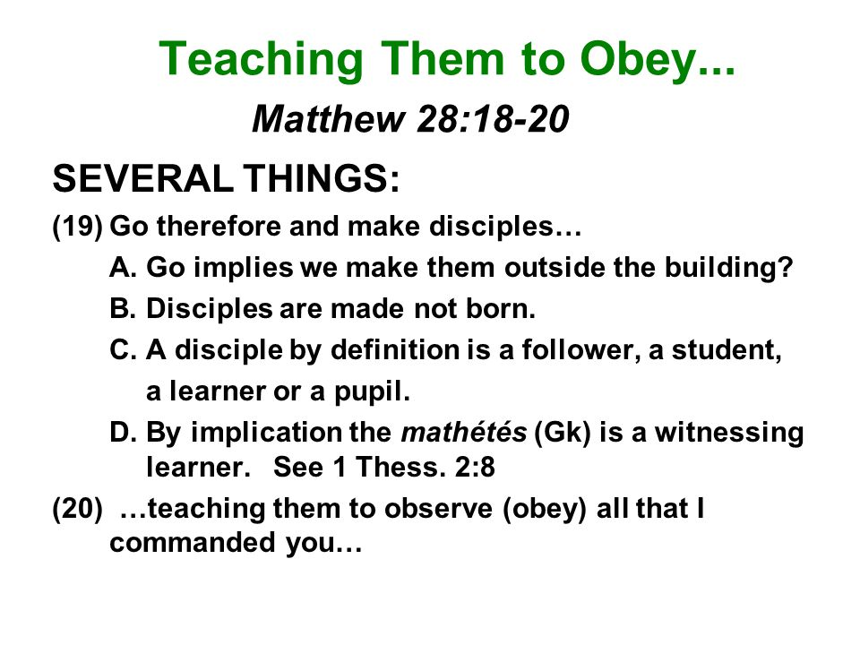 YOU THEM EVERYTHING TEACH I COMMAND YOU Teaching Them to Obey... Matthew 28:18-20