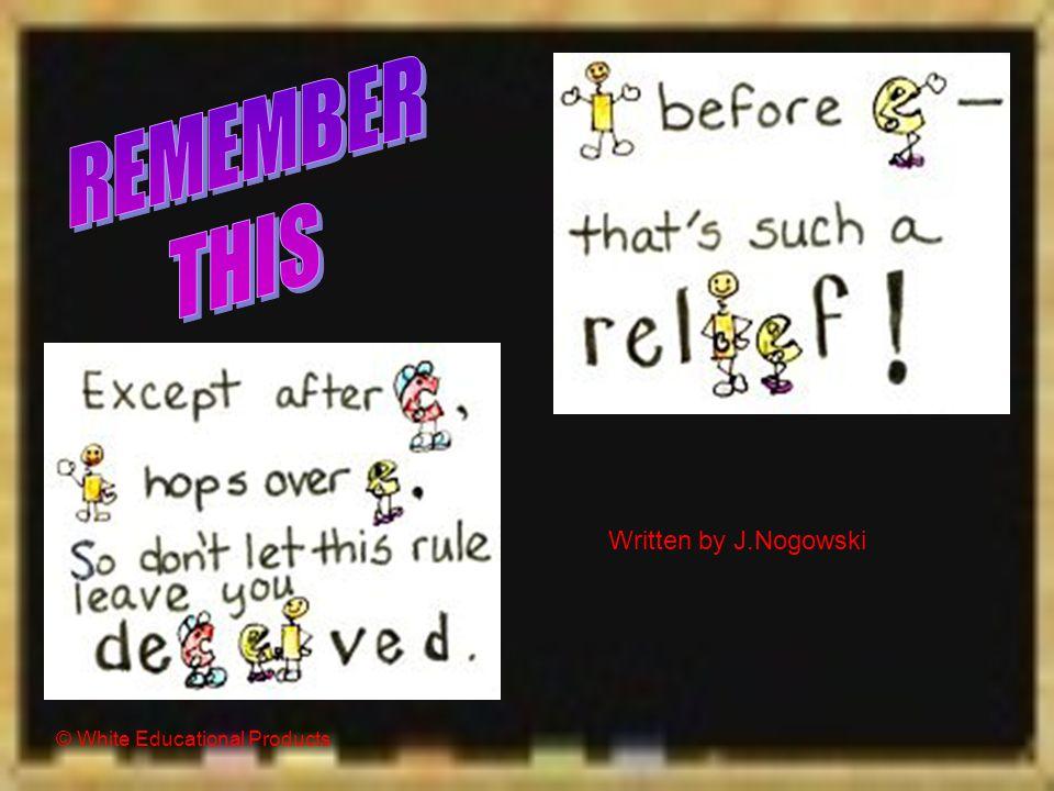i before e, except after c achieve, believe, bier, brief, chief, fiend, friend, grief, grieve, hygiene, patience, pierce, priest, thief ceiling, conce