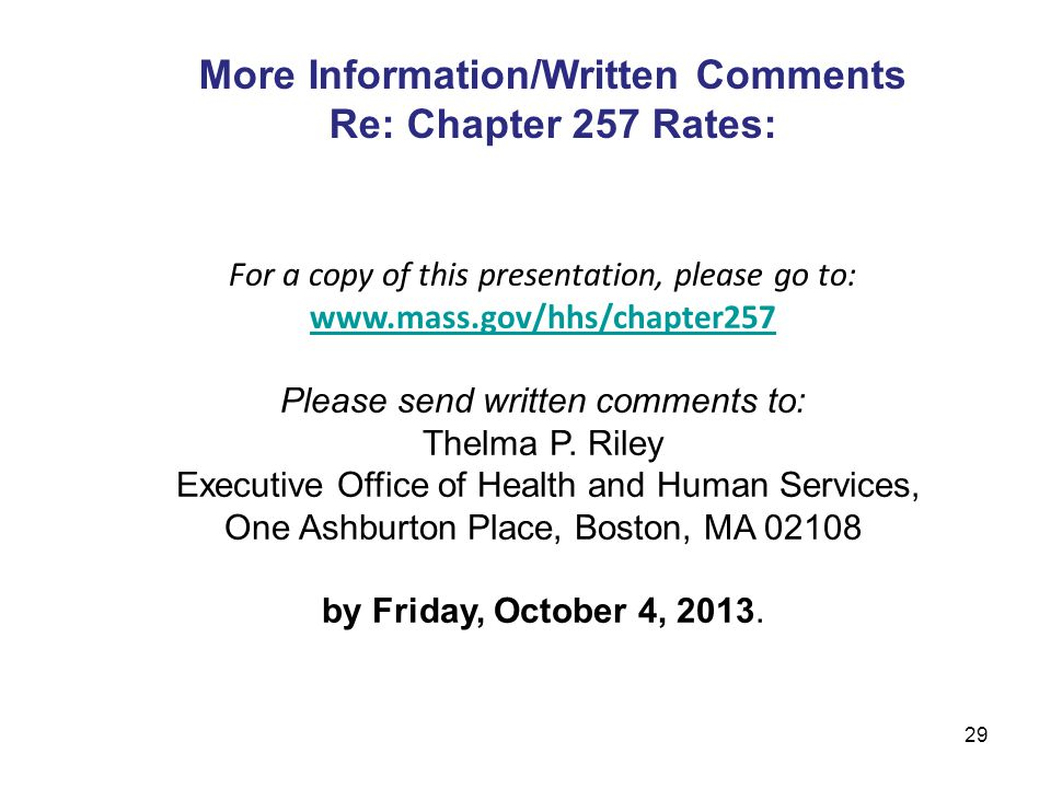 29 For a copy of this presentation, please go to: www.mass.gov/hhs/chapter257 Please send written comments to: Thelma P.