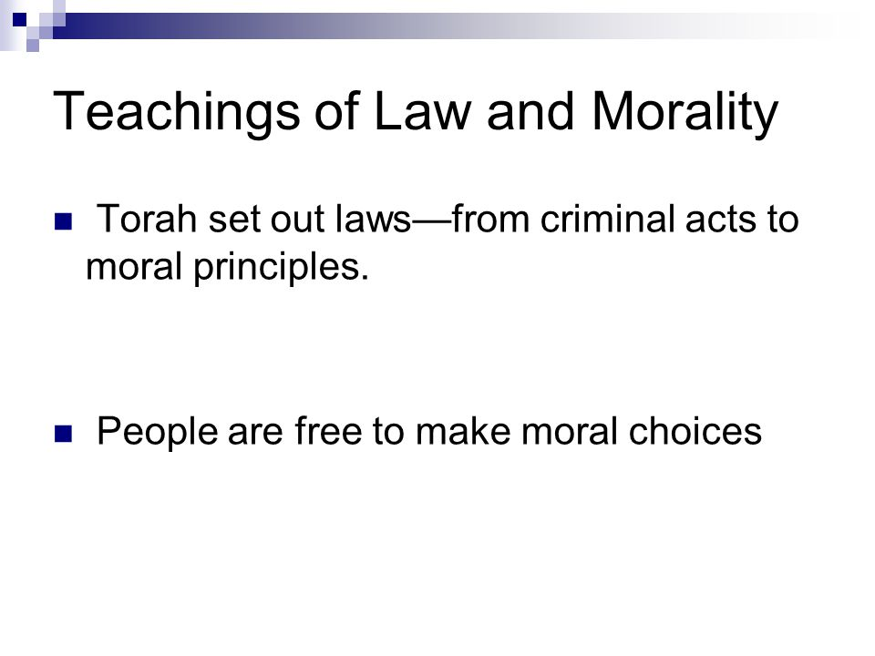 Teachings of Law and Morality Torah set out laws—from criminal acts to moral principles. People are free to make moral choices