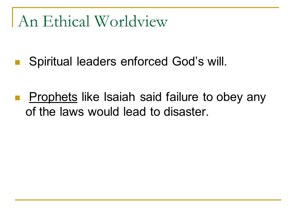 An Ethical Worldview Spiritual leaders enforced God's will. Prophets like Isaiah said failure to obey any of the laws would lead to disaster.