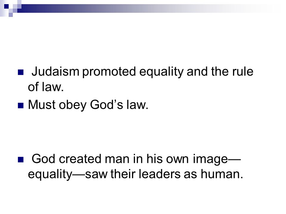 Judaism promoted equality and the rule of law. Must obey God's law. God created man in his own image— equality—saw their leaders as human.