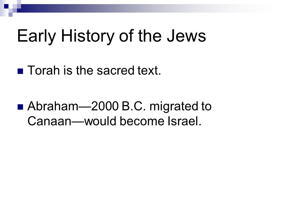 Early History of the Jews Torah is the sacred text. Abraham—2000 B.C. migrated to Canaan—would become Israel.