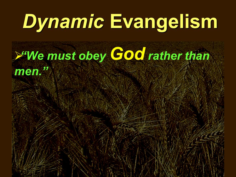 Dynamic Evangelism  We must obey God rather than men.