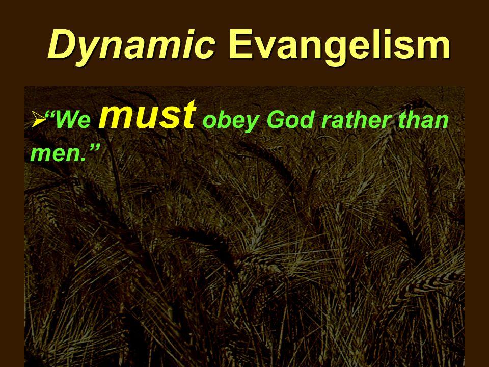 """Dynamic Evangelism  """"We must obey God rather than men."""""""