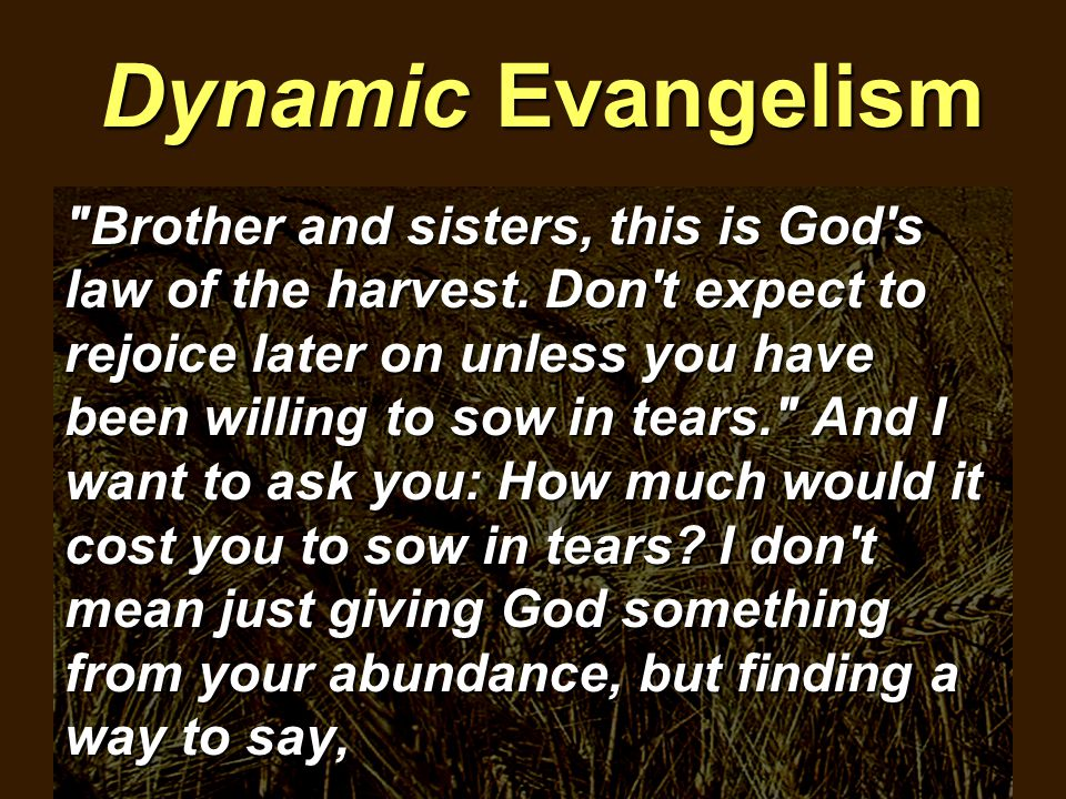 Dynamic Evangelism Brother and sisters, this is God s law of the harvest.