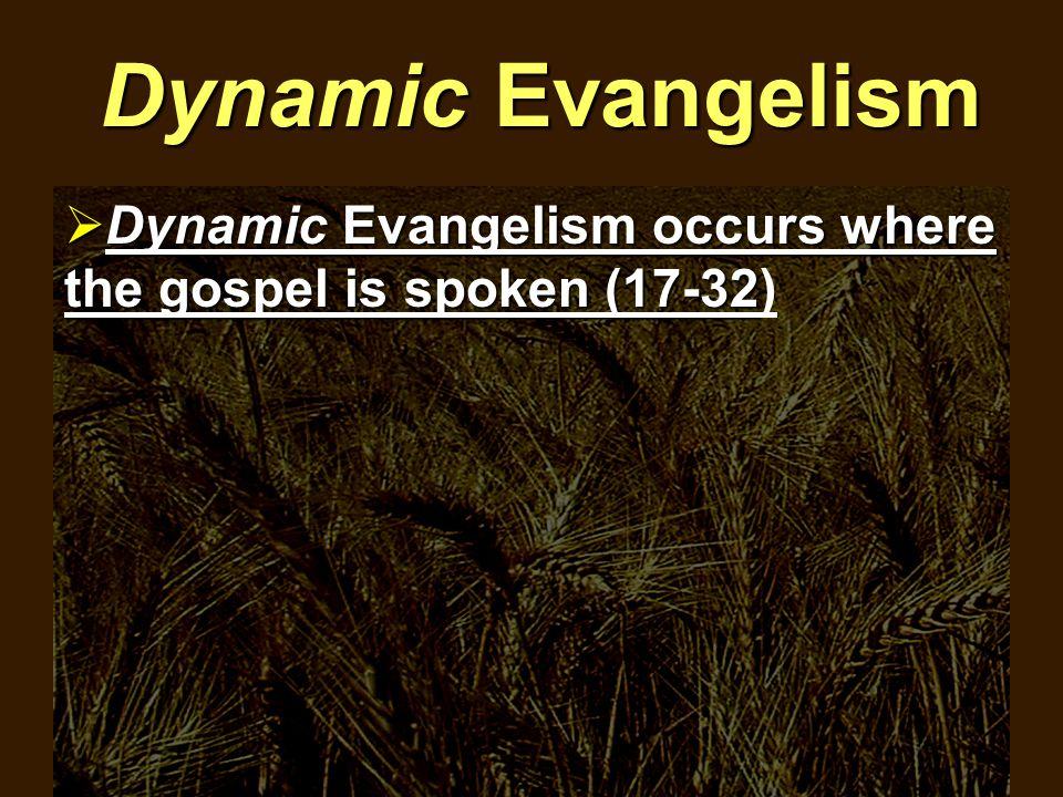 Dynamic Evangelism  Dynamic Evangelism occurs where the gospel is spoken (17-32  Dynamic Evangelism occurs where the gospel is spoken (17-32)